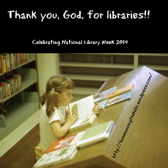 "Photo of child seated at reading table in library. Text is ""Thank you, God, for libraries!!"" ""Celebrating National Libarary Week 2014"""
