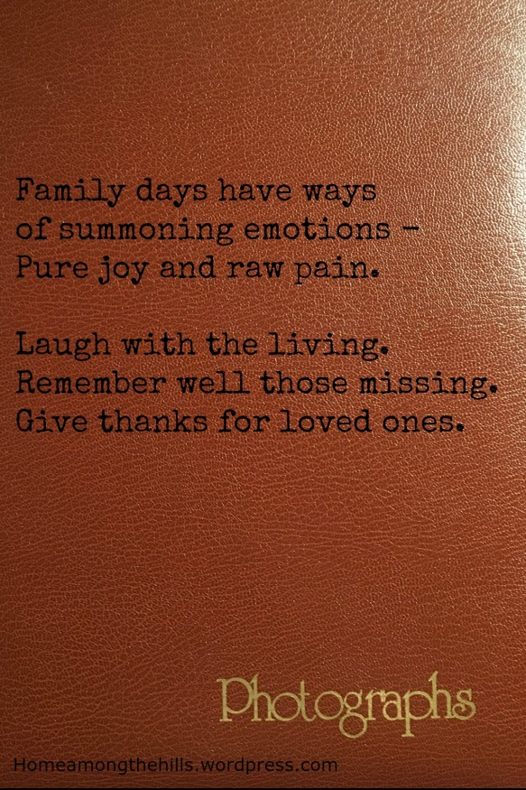 Photo album cover with the following haiku - Family days have ways of summoning emotions - pure joy and raw pain. Laugh with the living. Remember well those missing. Give thanks for loved ones.
